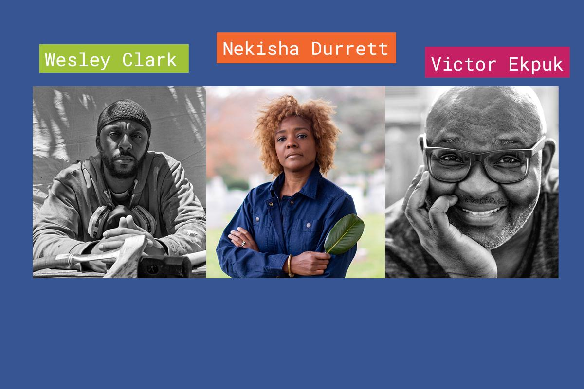 Collage with headshots and names of Wesley Clark, Nekisha Durrett, and Victor Ekpuk
