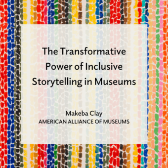 Promo for The Transformative Power of Inclusive Storytelling in Museum blog by Makeba Clay