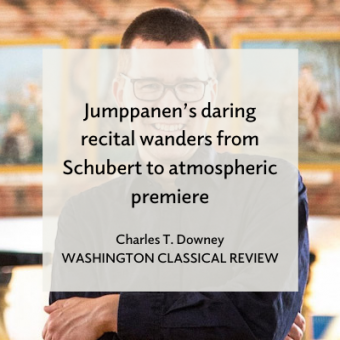 Promo for Washington Classical Review article Jumppanen's daring recital wanders from Schubert to atmospheric premiere