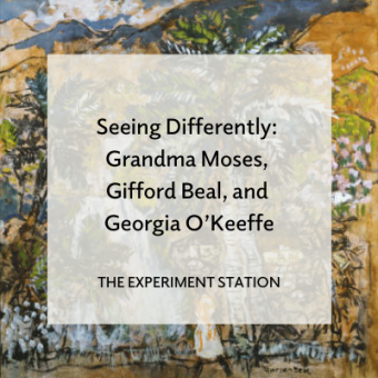 Promo for blog post Seeing Differently: Grandma Moses, Gifford Beal, and Georgia O'Keeffe